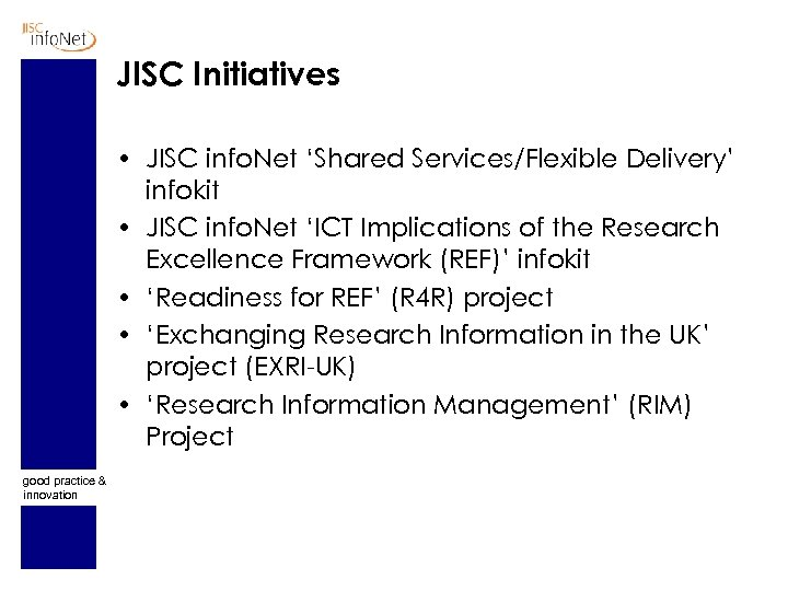 JISC Initiatives • JISC info. Net 'Shared Services/Flexible Delivery' infokit • JISC info. Net