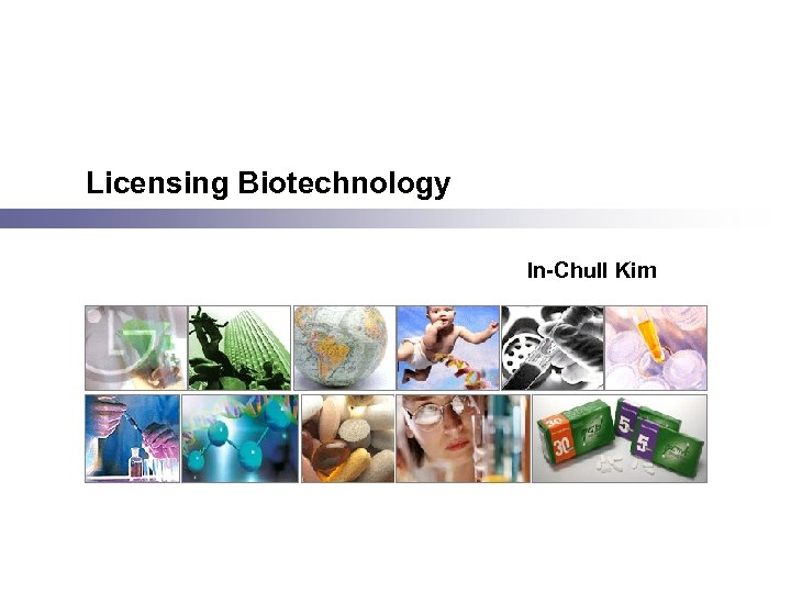 Licensing Biotechnology In-Chull Kim