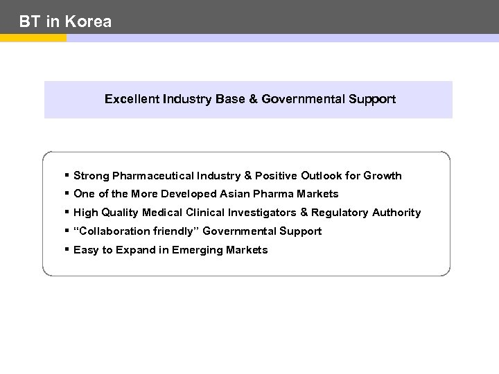 BT in Korea Excellent Industry Base & Governmental Support § Strong Pharmaceutical Industry &