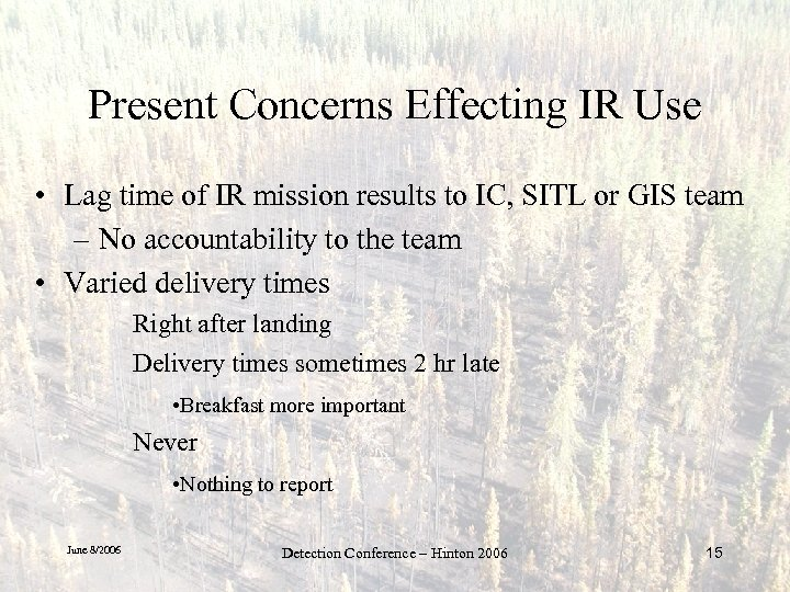 Present Concerns Effecting IR Use • Lag time of IR mission results to IC,
