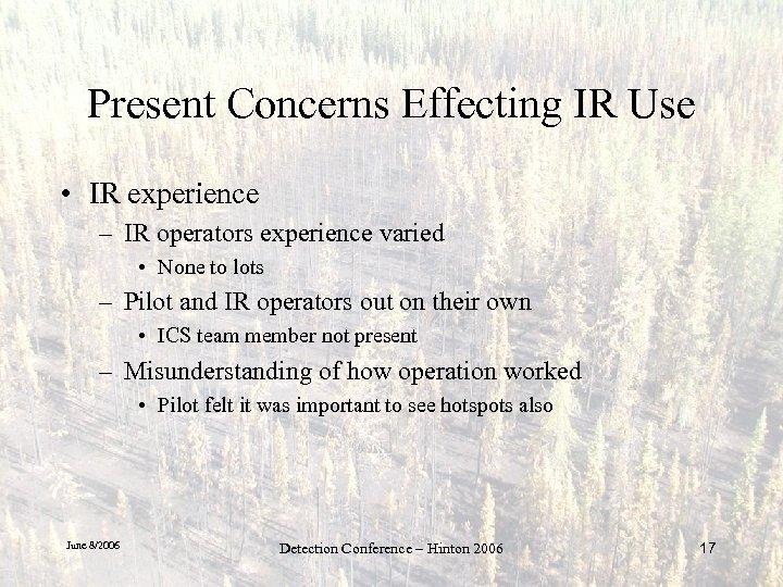Present Concerns Effecting IR Use • IR experience – IR operators experience varied •