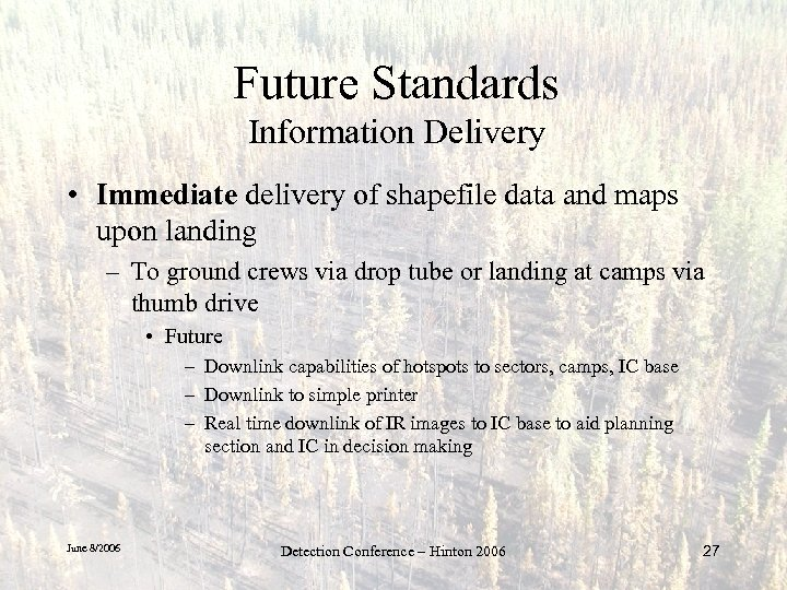 Future Standards Information Delivery • Immediate delivery of shapefile data and maps upon landing