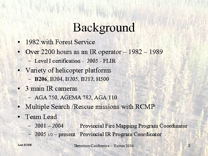 Background • 1982 with Forest Service • Over 2200 hours as an IR operator
