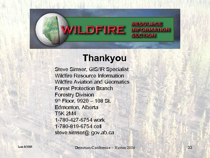 Thankyou Steve Simser, GIS/IR Specialist Wildfire Resource Information Wildfire Aviation and Geomatics Forest Protection