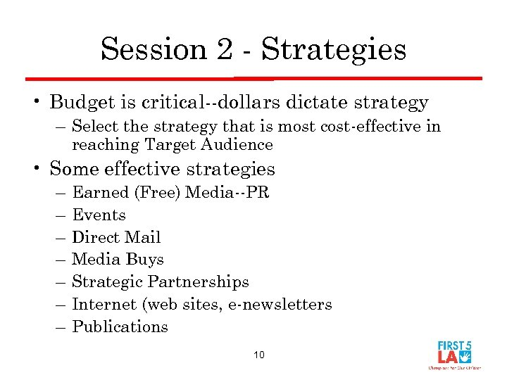 Session 2 - Strategies • Budget is critical--dollars dictate strategy – Select the strategy