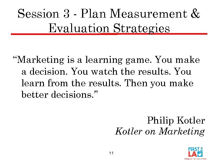 """Session 3 - Plan Measurement & Evaluation Strategies """"Marketing is a learning game. You"""