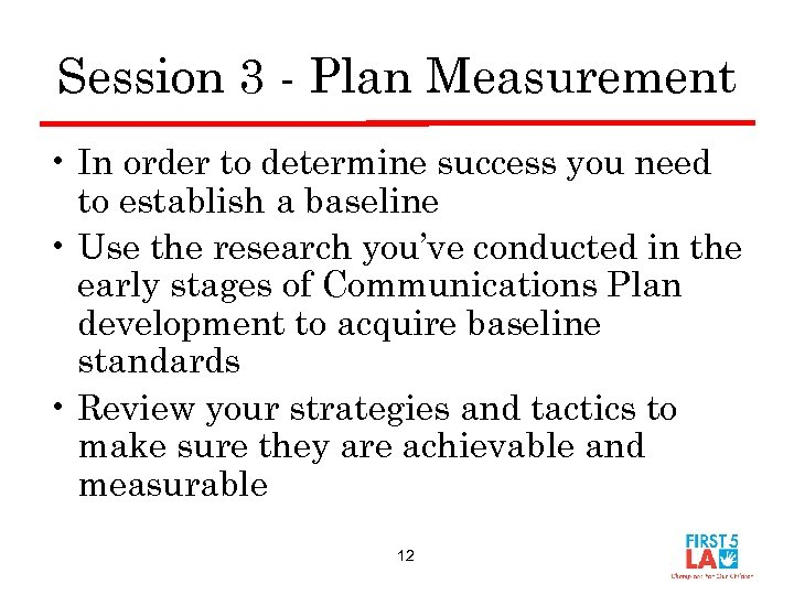 Session 3 - Plan Measurement • In order to determine success you need to