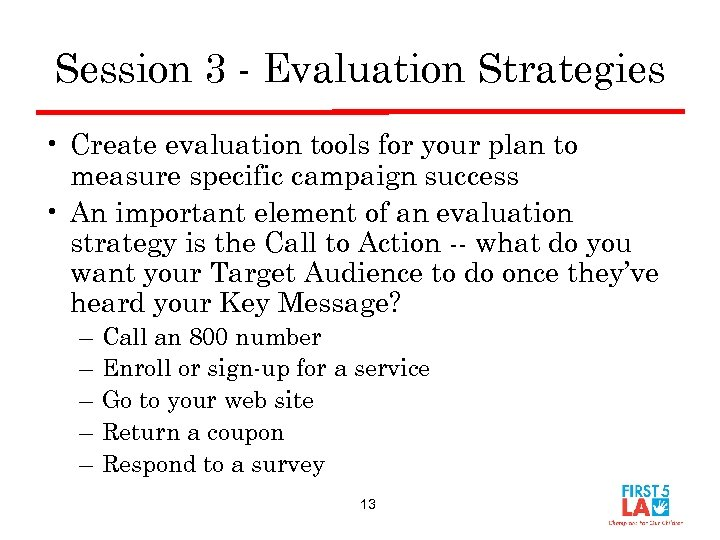 Session 3 - Evaluation Strategies • Create evaluation tools for your plan to measure