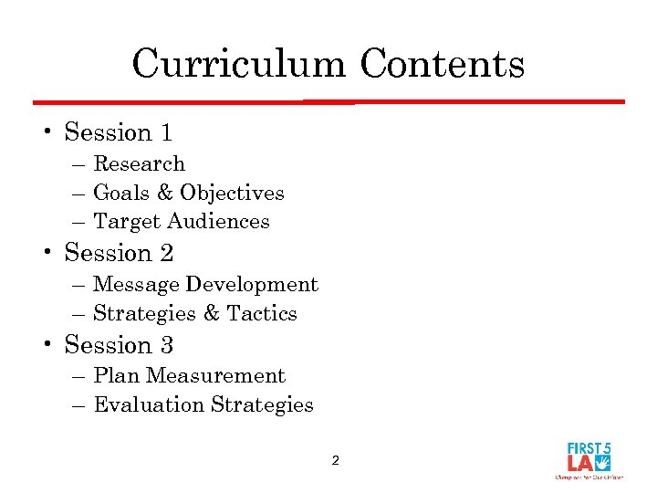 Curriculum Contents • Session 1 – Research – Goals & Objectives – Target Audiences