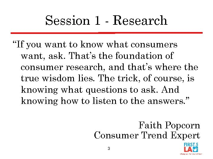 """Session 1 - Research """"If you want to know what consumers want, ask. That's"""