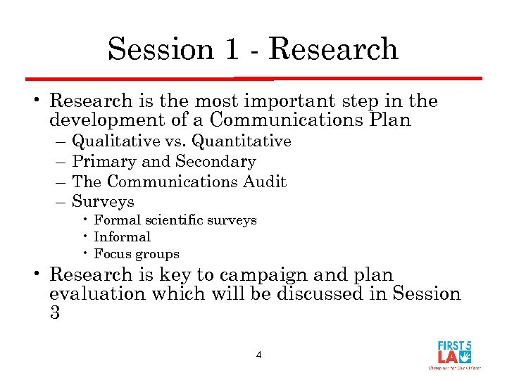 Session 1 - Research • Research is the most important step in the development