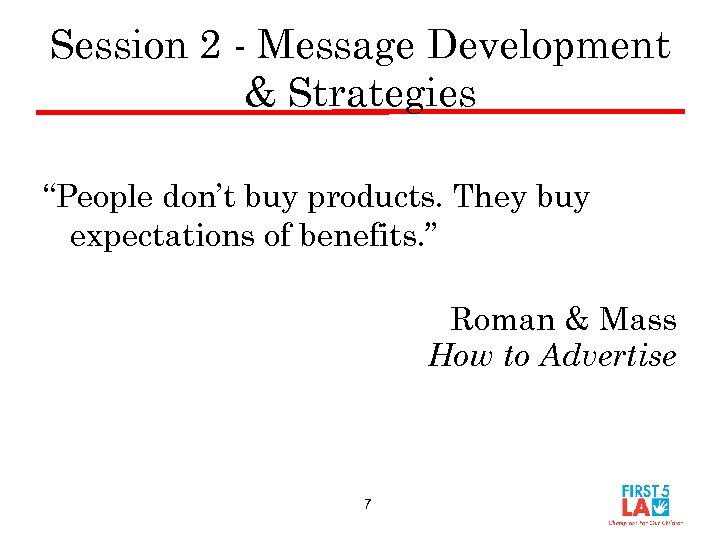 """Session 2 - Message Development & Strategies """"People don't buy products. They buy expectations"""