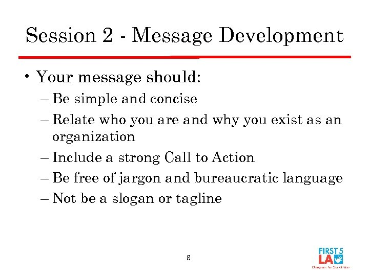 Session 2 - Message Development • Your message should: – Be simple and concise
