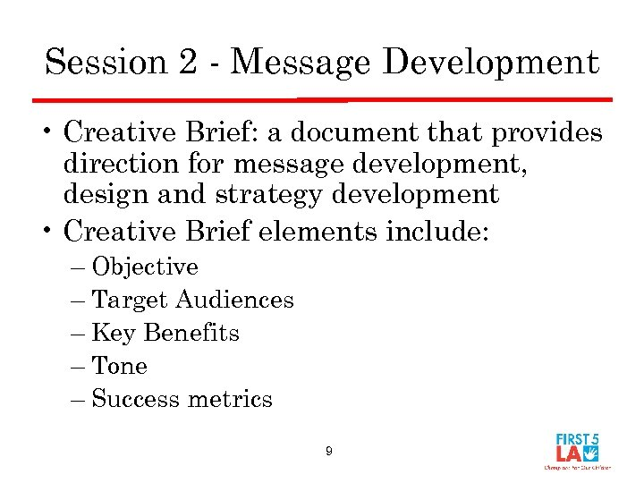Session 2 - Message Development • Creative Brief: a document that provides direction for