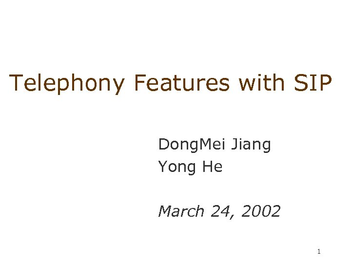 Telephony Features with SIP Dong. Mei Jiang Yong He March 24, 2002 1