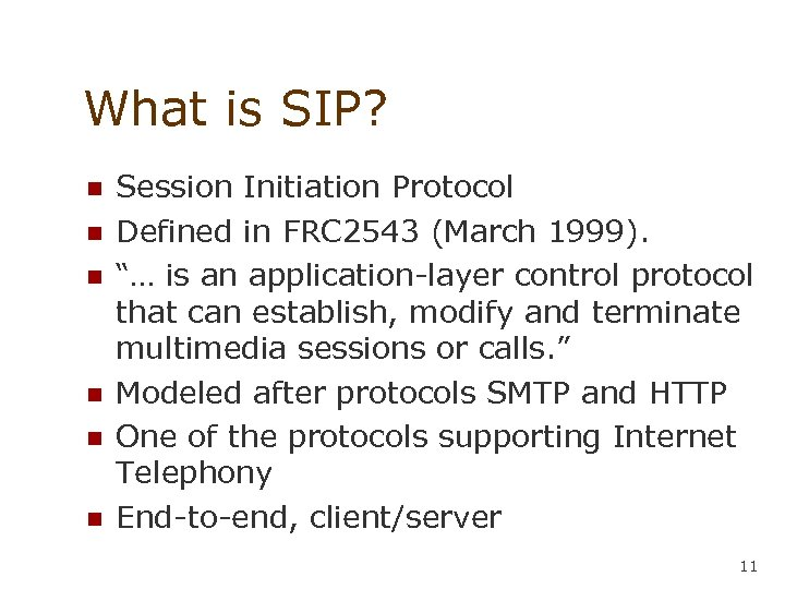 What is SIP? n n n Session Initiation Protocol Defined in FRC 2543 (March