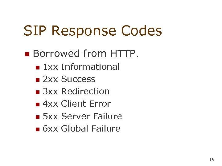 SIP Response Codes n Borrowed from HTTP. 1 xx n 2 xx n 3