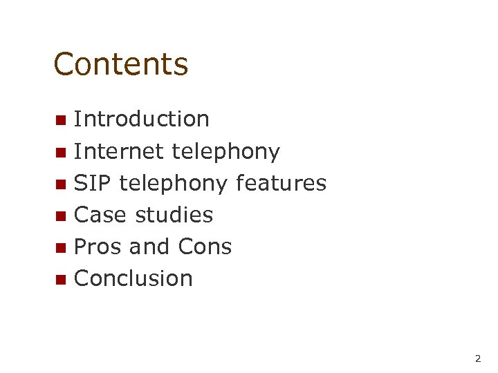 Contents Introduction n Internet telephony n SIP telephony features n Case studies n Pros