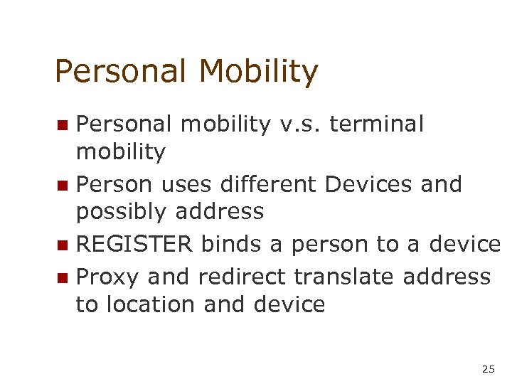 Personal Mobility Personal mobility v. s. terminal mobility n Person uses different Devices and