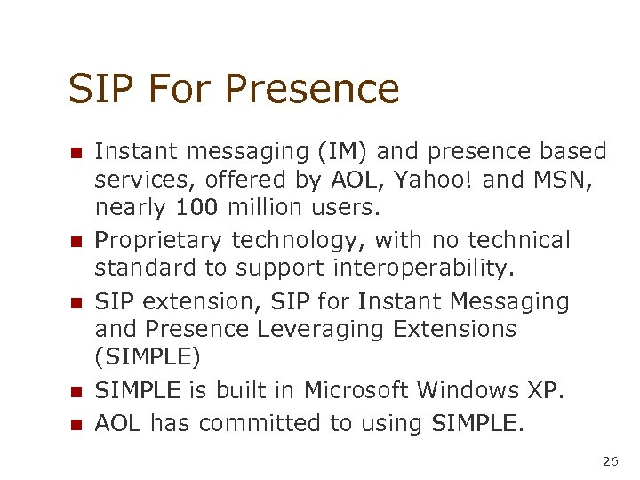 SIP For Presence n n n Instant messaging (IM) and presence based services, offered