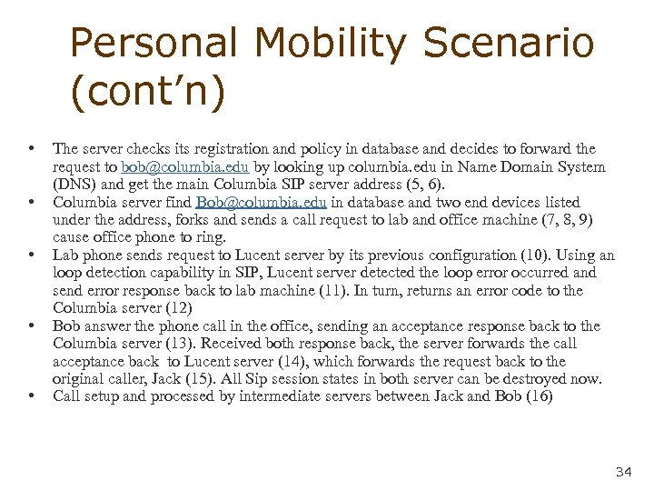 Personal Mobility Scenario (cont'n) • • • The server checks its registration and policy