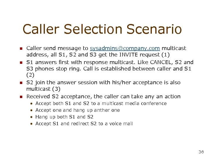 Caller Selection Scenario n n Caller send message to sysadmins@company. com multicast address, all