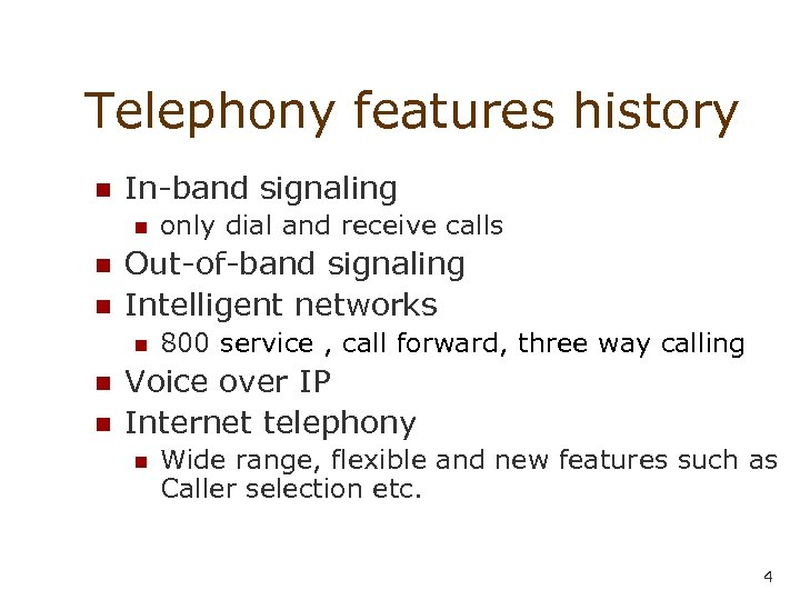 Telephony features history n In-band signaling n n n Out-of-band signaling Intelligent networks n