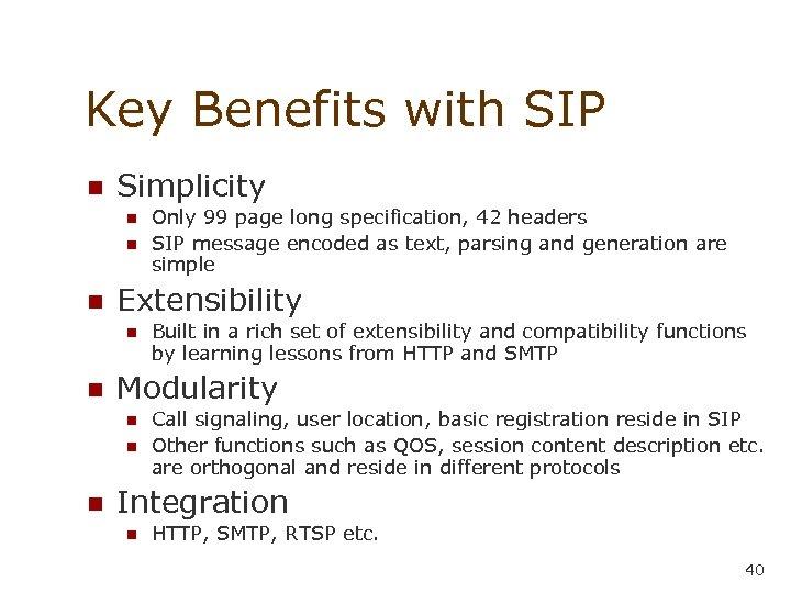 Key Benefits with SIP n Simplicity n n n Extensibility n n Built in