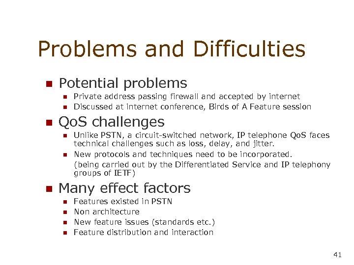 Problems and Difficulties n Potential problems n n n Qo. S challenges n n