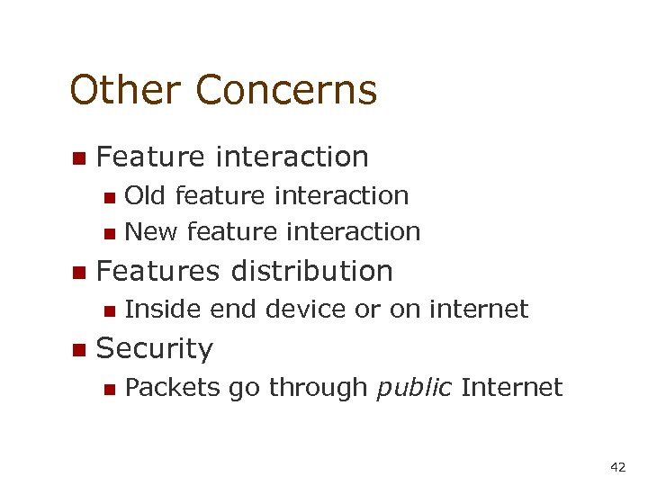 Other Concerns n Feature interaction Old feature interaction n New feature interaction n n