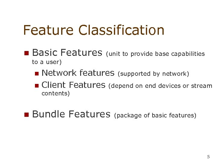 Feature Classification n Basic Features (unit to provide base capabilities to a user) Network
