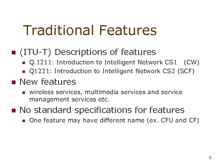 Traditional Features n (ITU-T) Descriptions of features n n n New features n n