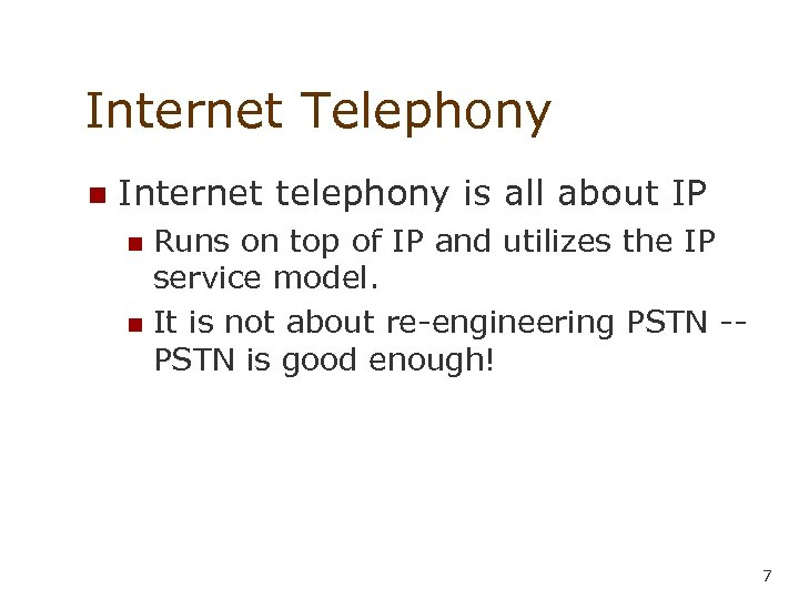 Internet Telephony n Internet telephony is all about IP Runs on top of IP
