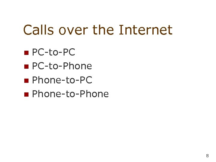 Calls over the Internet PC-to-PC n PC-to-Phone n Phone-to-PC n Phone-to-Phone n 8