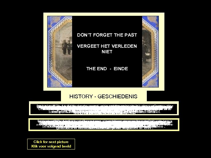 DON'T FORGET THE PAST VERGEET HET VERLEDEN NIET THE END - EINDE HISTORY -