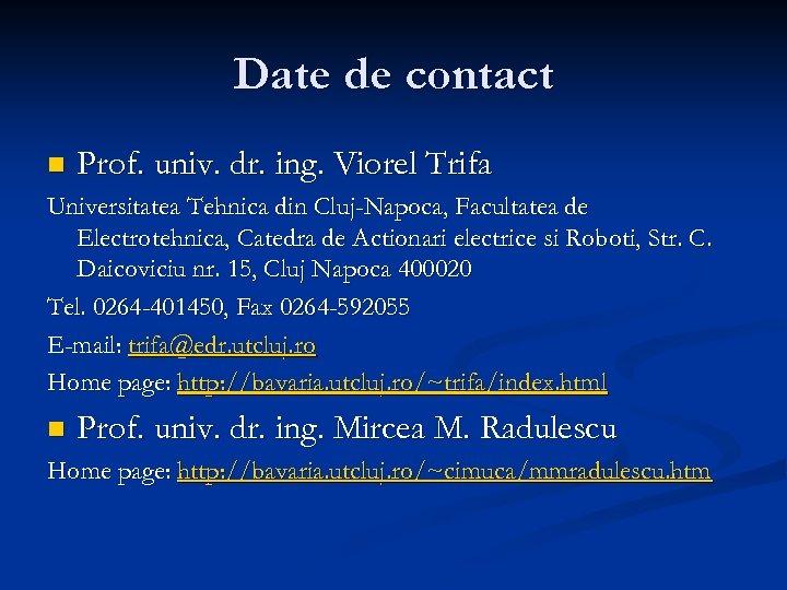 Date de contact n Prof. univ. dr. ing. Viorel Trifa Universitatea Tehnica din Cluj-Napoca,