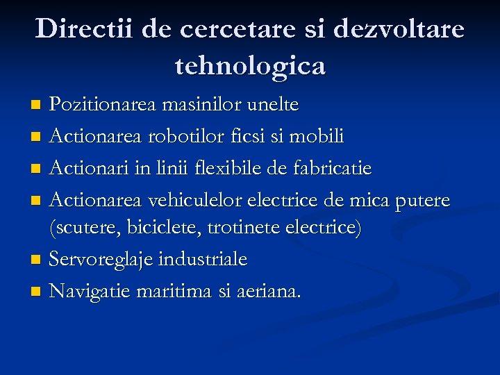 Directii de cercetare si dezvoltare tehnologica Pozitionarea masinilor unelte n Actionarea robotilor ficsi si