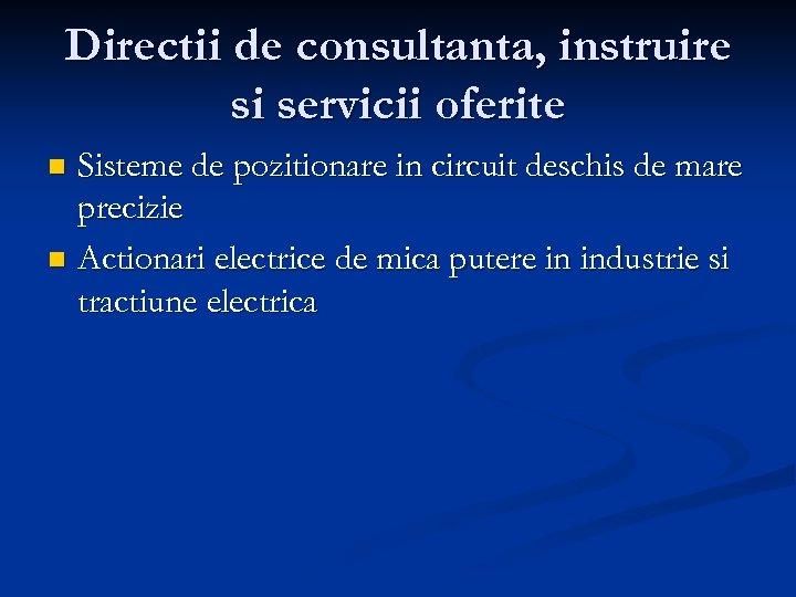 Directii de consultanta, instruire si servicii oferite Sisteme de pozitionare in circuit deschis de