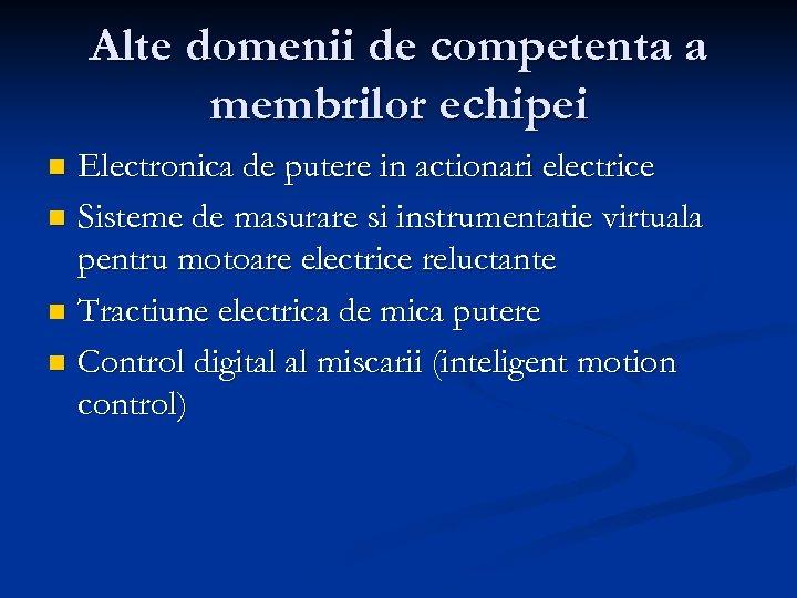 Alte domenii de competenta a membrilor echipei Electronica de putere in actionari electrice n