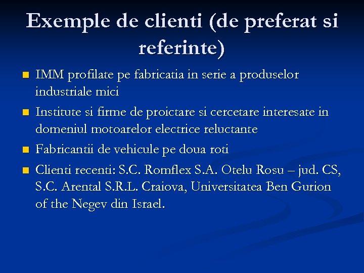 Exemple de clienti (de preferat si referinte) n n IMM profilate pe fabricatia in