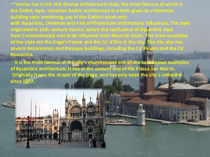 ~ Venice has a rich and diverse architectural style, the most famous of