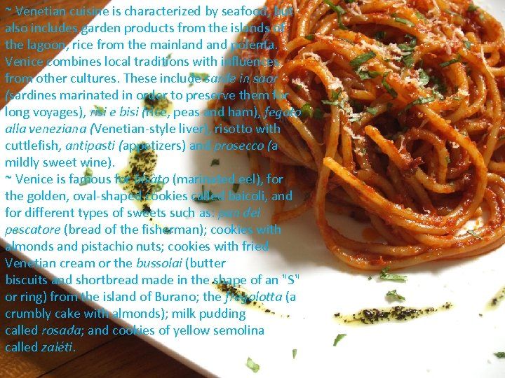 ~ Venetian cuisine is characterized by seafood, but also includes garden products from the