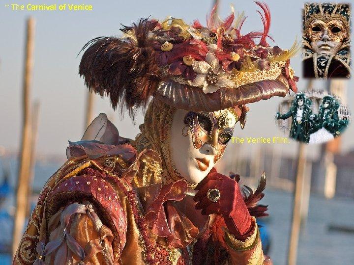 ~ The Carnival of Venice ~ The Venice Film.