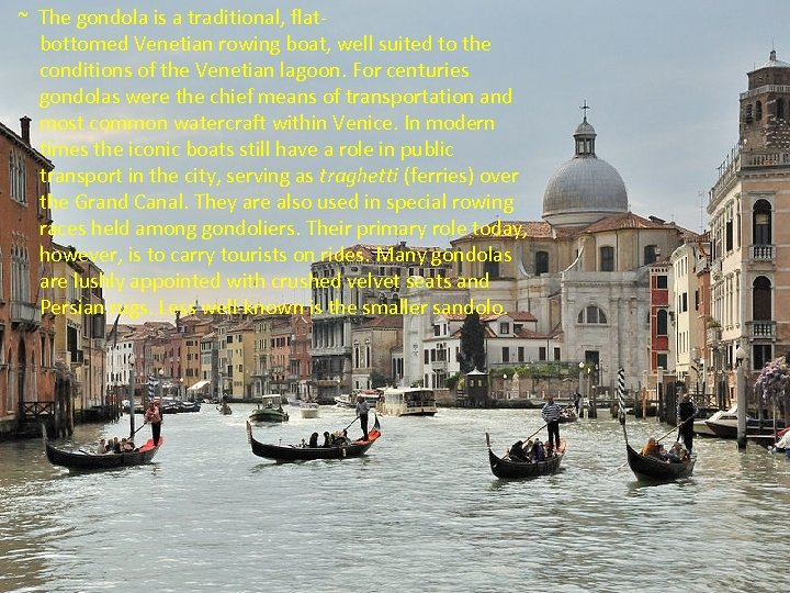 ~ The gondola is a traditional, flatbottomed Venetian rowing boat, well suited to the