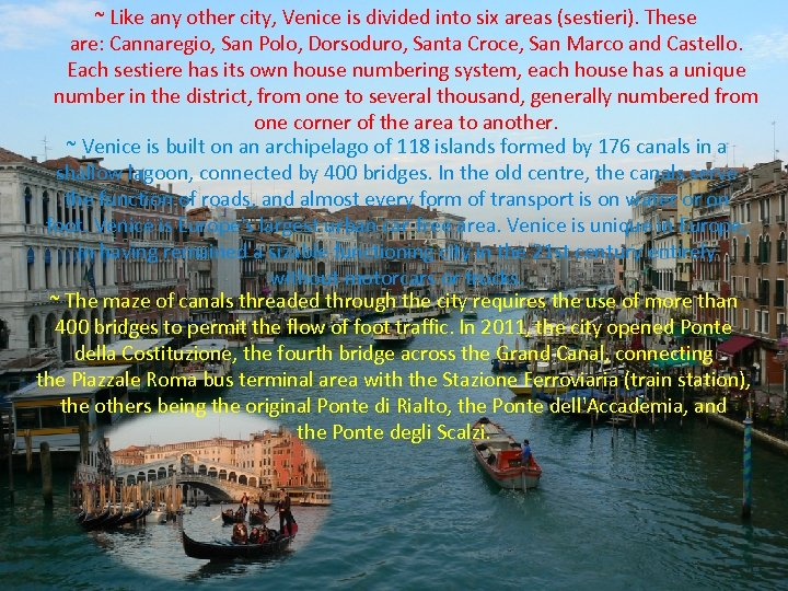 ~ Like any other city, Venice is divided into six areas (sestieri). These are: