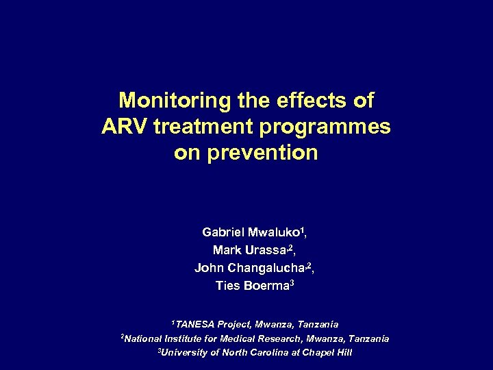 Monitoring the effects of ARV treatment programmes on prevention Gabriel Mwaluko 1, Mark Urassa,