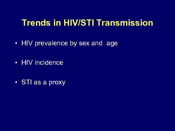 Trends in HIV/STI Transmission • HIV prevalence by sex and age • HIV incidence