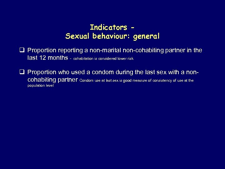 Indicators Sexual behaviour: general q Proportion reporting a non-marital non-cohabiting partner in the last