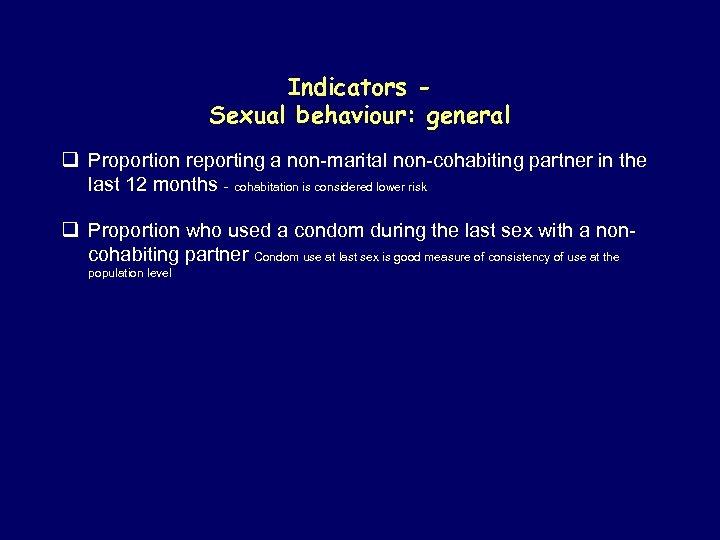 Indicators Sexual behaviour: general q Proportion reporting a non-marital non-cohabiting partner in the last