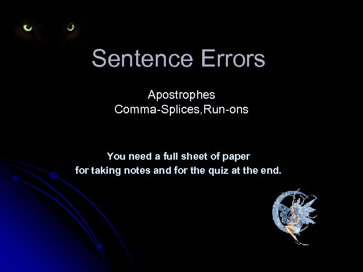 Sentence Errors Apostrophes Comma-Splices, Run-ons You need a full sheet of paper for taking